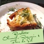 Bruschetta mit Olivenöl, Rosmarin & Fleur de Sel